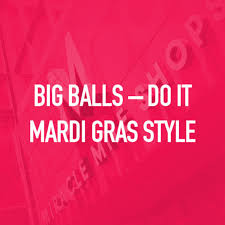 big balls do it mardi gras style miracle mile shops las vegas