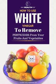 193 best natural secrets images on pinterest how to use white vinegar to remove pesticides from your fruits and vegetables