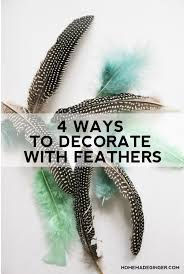 4 ways to decorate with feathers diycandy
