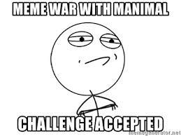 Challenge Accepted Meme Generator - meme war with manimal challenge accepted challenge accepted