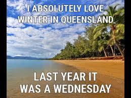 Queensland Memes - winter in queensland australia practically non existent