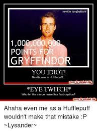 Neville Longbottom Meme - neville longbottom 00000 100 points you idiot neville was in