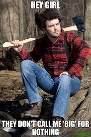 Lumberjack Meme - solemn lumberjack meme funnies pinterest hey girl meme and