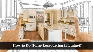 remodeling a home on a budget how to do home remodeling in budget best tips to remodel a house