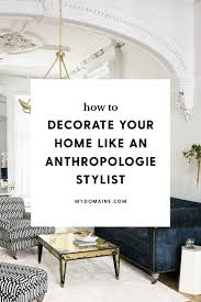 Anthropologie Inspired Living Room by 10 Insider Tips An Anthropologie Stylist Knows And You Don U0027t