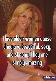 Sexy Women Meme - love older women cause they are beautiful sexy and strong they