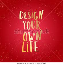 Quotes For Home Decor by Design Your Own Life Inspirational Quote Stock Vector 598207502