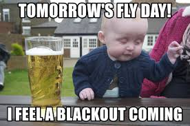 Fly Out Memes - tomorrow s fly day i feel a blackout coming drunk baby 1 meme