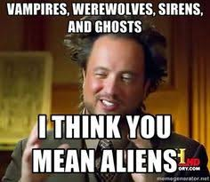 Aliens Picture Meme - lol kevin and i watched ancient aliens all the time in ak we would
