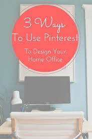 How To Design Your Home Interior 3 Ways To Design Your Home Office Using Pinterest