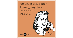 no one makes better thanksgiving dinner reservations than you
