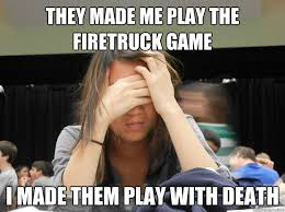 Harry Potter Firetruck Meme - they made me play the firetruck game i made them play with death