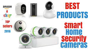 best smart products best smart home security cameras top sellers on amazon and ebay