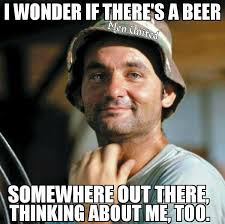 Funny Beer Memes - i wonder if there s a beer somewhere out there thinking about me