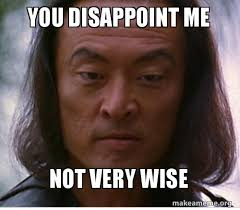 Disappoint Meme - you disappoint me not very wise make a meme