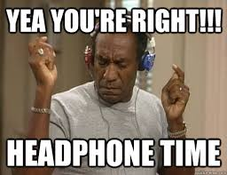 You Re Right Meme - yea you re right headphone time bill cosby headphones quickmeme