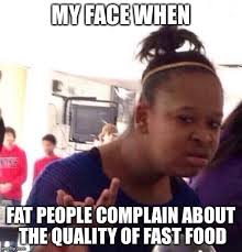 Fat People Memes - like we all know you re gonna eat it anyway imgflip
