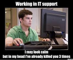 It Support Memes - what it s like working in it support weknowmemes