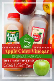 they said apple cider vinegar is great for you but this is what
