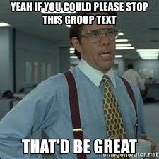 Group Text Meme - yeah if you could please stop this group text that d be great