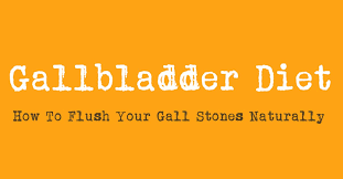 gallbladder diet how to flush your gall stones naturally diet