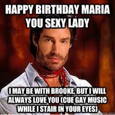 Sexy Happy Birthday Meme - happy birthday maria you sexy lady i may be with brooke but i