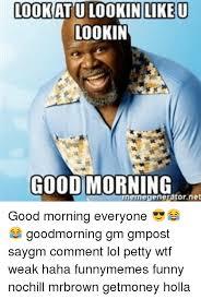 Good Morning Funny Meme - lookat u lookinlike u ookin good morning emegeneratornet good