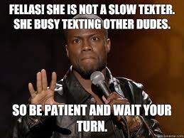 Kevin Hart Texting Meme - fellas she is not a slow texter she busy texting other dudes so
