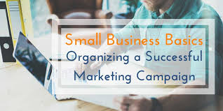 small business basics of organizing a successful marketing campaign