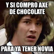 Memes De Chocolate - meme keanu reeves y si compro axe de chocolate para ya tener