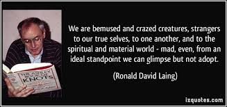 True Selves - we are bemused and crazed creatures strangers to our true selves