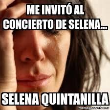 Selena Quintanilla Meme - meme problems me invitó al concierto de selena selena