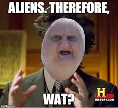 Funny Aliens Meme - wat do you know about aliens imgflip