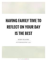 family time to reflect on your day is the best picture quotes
