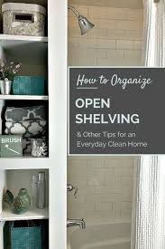 Bathroom Open Shelving How To Organize Open Shelving Tips For An Everyday Clean Home