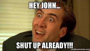 John Meme - hey john shut up already sarcastic nicholas cage make a meme