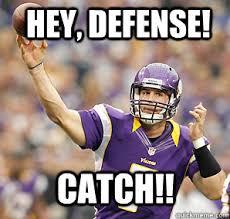 Ponder Meme - hey defense catch christian ponder quickmeme