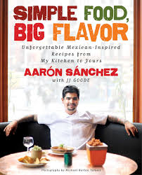 simple food big flavor unforgettable mexican inspired recipes