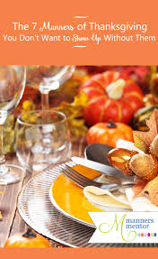 thanksgiving manners the 7 manners of thanksgiving for hosts and