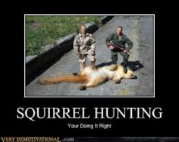 Hunting Meme - classic squirrel hunting very demotivational demotivational