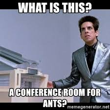 Conference Room Meme - what is this a conference room for ants zoolander for ants