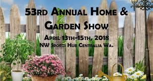 home u0026 garden show centralia chehalis chamber of commerce