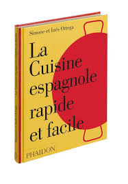 cuisine espagnole facile livre la cuisine espagnole rapide et facile ortega