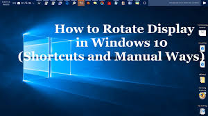 how to rotate display screen in windows 10 shortcuts and manual