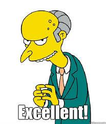 Mr Burns Excellent Meme - excellent mr burns quickmeme