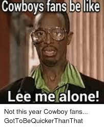 Cowboys Fans Be Like Meme - 25 best memes about cowboy fans be like cowboy fans be like