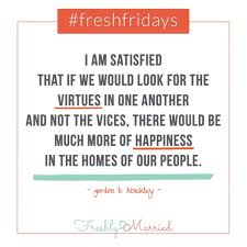 wedding quotes lds freshfridays quote look for the virtues freshly married