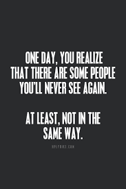 one day you realize that there are some people you u0027ll never see