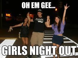 Girls Night Out Meme - girls night out memes quickmeme