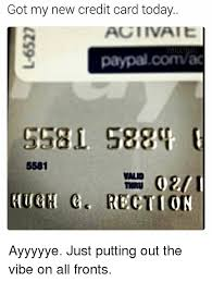 New Memes Today - got my new credit card today agi ivaie 5581 vanad tection ayyyyye